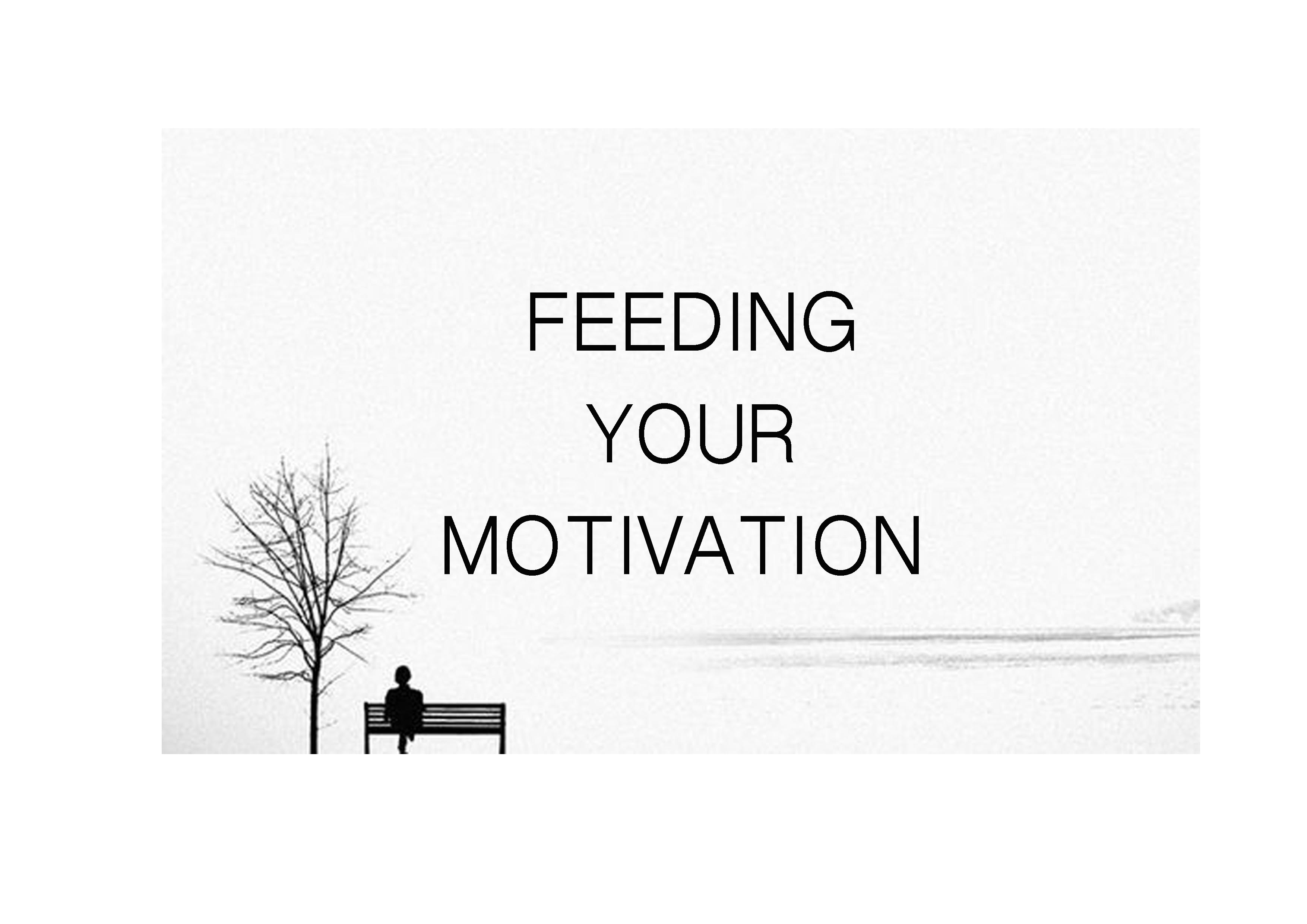 How to feed your motivation